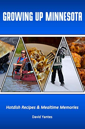 Growing up Minnesota Hotdish Recipes & Mealtime Memories by David  Yantes