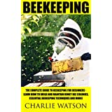 Beekeeping: The Complete Guide To Beekeeping For Beginners - Learn How to Build And Maintain Honey Bee Colonies, Essential Beekeeping Techniques And More! ... Beekepers Guide, Beekeeping Mistakes)