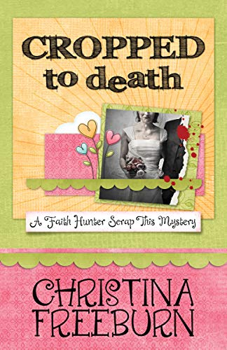 Cropped to Death (A Faith Hunter Scrap This Mystery Book 1)