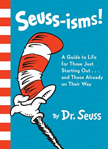 Seuss-isms! A Guide to Life for Those Just Starting Out...and Those Already on Their Way (So What Did You Expect)