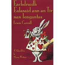 Eachdraidh Ealasaid Ann an Tir Nan Iongantas: Alice's Adventures in Wonderland in Scottish Gaelic
