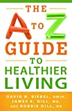 The A to Z Guide to Healthier Living, David B. Biebel and James E. Dill, 0800721055