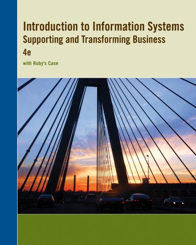 Introduction to Information Systems Supporting and Transforming Business 4e