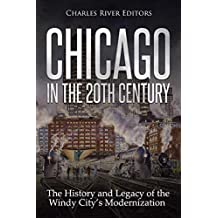Chicago in the 20th Century: The History and Legacy of the Windy City's Modernization