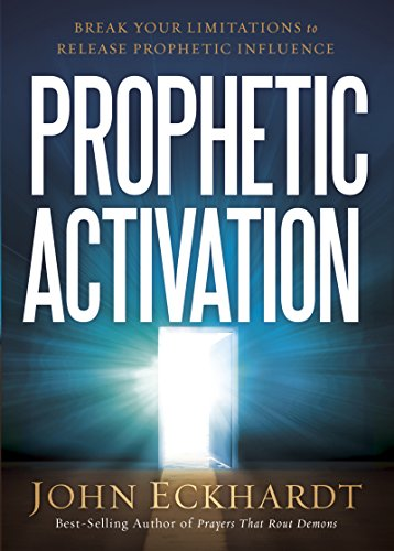 Prophetic activation break your limitation to release prophetic prophetic activation break your limitation to release prophetic influence by eckhardt john fandeluxe Image collections