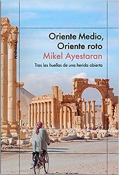 Book Oriente Medio, Oriente roto: Tras las huellas de una herida abierta