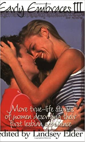 Early Embraces: Bk. 3: More True-life Stories of Women Describing Their First Lesbian Experience: More True-life Stories of Women Describing Their First Lesbian Experience Bk. 3