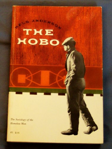 The Hobo: The Sociology of the Homeless Man, a Study Prepared for the Chicago Council of Social Agencies