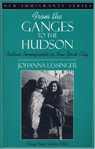 From the Ganges to the Hudson: Indian Immigrants in New York City (Part of the New Immigrants Series)