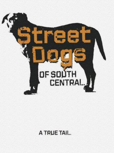 Street Dogs of South Central - Angeles South Street Los