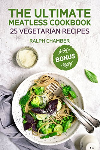Ultimate Meatless Cookbook. 25 Easy Vegetarian Recipes by Ralph  Chamber