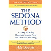 The Sedona Method: Your Key to Lasting Happiness, Success, Peace and Emotional Well-being (Paperback) by Hale Dwoskin (18-Mar-2005) Paperback