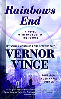 Rainbows End: A Novel with One Foot in the Future by [Vinge, Vernor]