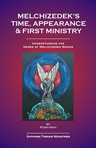 Melchizedek's Time, Appearance & First Ministry (Understanding the Order of Melchizedek (Kings Sapphire Series)