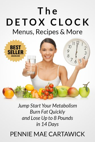 The DETOX CLOCK: Menus, Recipes & More (Detox Diet Menu, Detox Recipes   Burn Fat Quickly, and Lose Up to 8 Pounds In 14 Days using the detox diet  for