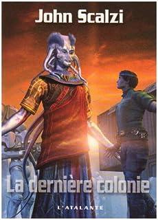 Le vieil homme et la guerre : [3] : La dernière colonie, Scalzi, John