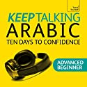 Keep Talking Arabic: Ten Days to Confidence Speech by Mahmourd Gaafar, Jane Wightwick Narrated by  Teach Yourself Languages