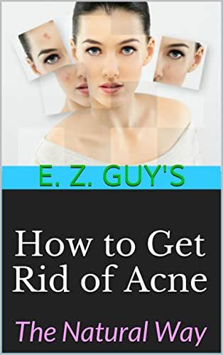 How to Get Rid of Acne: The Natural Way