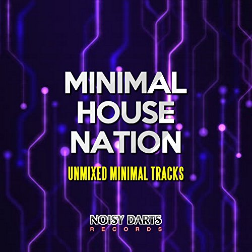 Minimal house nation unmixed minimal tracks by various for Minimal house music