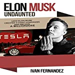 Elon Musk Undaunted: How Elon Musk Created 3 Giant Companies and Became a Billionaire | Ivan Fernandez,Mode ON Publishing