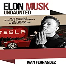 Elon Musk Undaunted: How Elon Musk Created 3 Giant Companies and Became a Billionaire Audiobook by Mode ON Publishing, Ivan Fernandez Narrated by Jon Wilkins