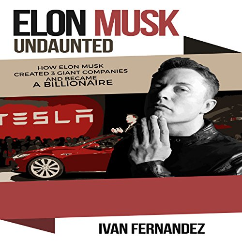 [FREE] Elon Musk Undaunted: How Elon Musk Created 3 Giant Companies and Became a Billionaire<br />[W.O.R.D]