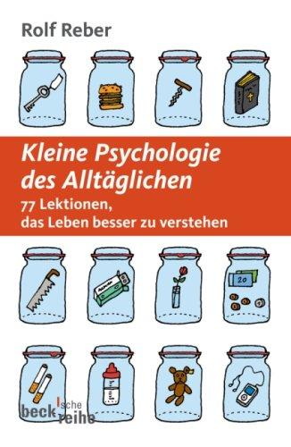 Kleine Psychologie des Alltäglichen: 77 Lektionen, das Leben besser zu verstehen