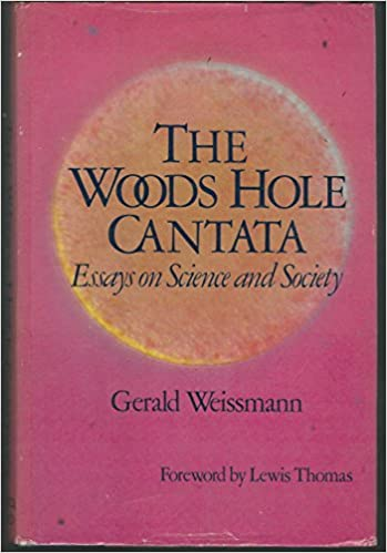 the woods hole cantata essays on science and society gerald  the woods hole cantata essays on science and society gerald weissmann  lewis thomas  amazoncom books