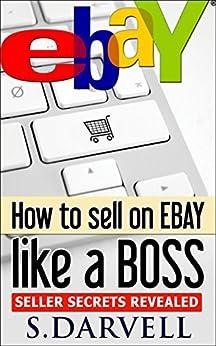 How to sell on Ebay like a Boss: Seller Secrets Revealed by [Sandi Darvell]