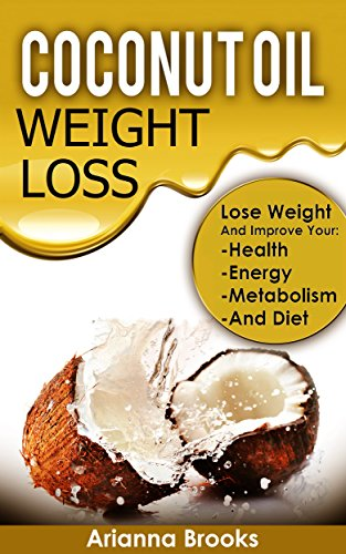 519lPrNZM5L - Coconut Oil - Weight Loss: Lose Weight and Improve Your: Health, Energy, Metabolism and Diet (Improve Health, Anti Aging, Weightloss, Superfoods, Healthy ... Super Foods, Coconut Oil for Weight Loss)