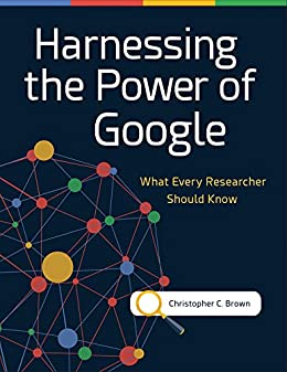 Download for free Harnessing the Power of Google: What Every Researcher Should Know