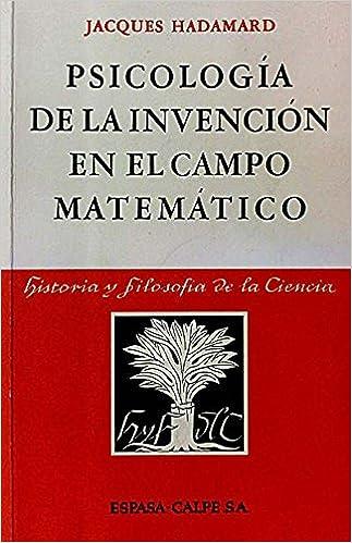 Psicología de la invención en el campo matemático: Amazon.es: Hadamard, Jacques: Libros