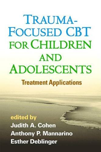 Trauma-Focused CBT for Children and Adolescents: Treatment ApplicationsFrom The Guilford Press