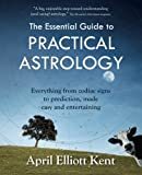 The Essential Guide to Practical Astrology: Everything from zodiac signs to prediction, made easy and entertaining