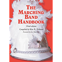 The Marching Band Handbook: Competitions, Instruments, Clinics, Fundraising, Publicity, Uniforms, Accessories, Trophies… book cover