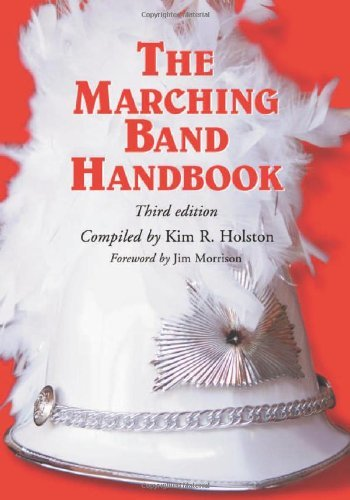 The Marching Band Handbook: Competitions, Instruments, Clinics, Fundraising, Publicity, Uniforms, Accessories, Trophies, Drum Corps, Twirling, Color Guard, ... Directories, Bibliographies, Index, 3d ed.