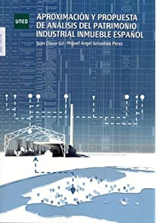Aproximación y propuesta de análisis del patrimonio industrial inmueble español (GRADO)