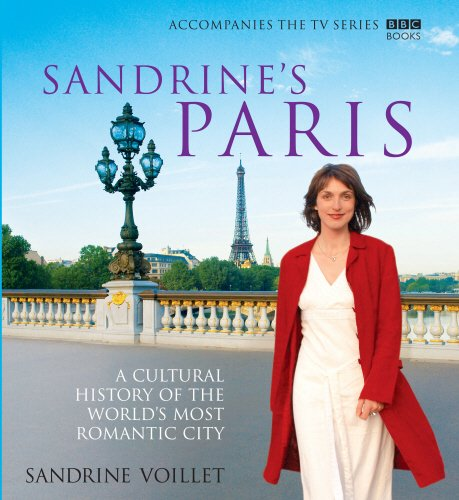 Sandrine's Paris: A Cultural History of the World's Most Romantic City by BBC Books