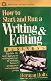 How to Start and Run a Writing and Editing Business, Holtz, Herman R., 0471548324
