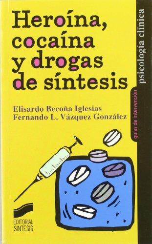 Descargar Libro Heroína, Cocaína Y Drogas De Síntesis Elisardo Becoña Iglesias