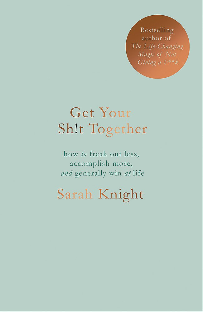 Get Your Sh*t Together: The New York Times Bestseller (A No F*cks Given Guide, Band 1)