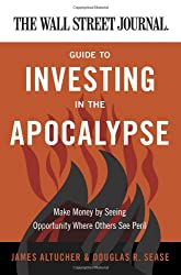 (THE WALL STREET JOURNAL GUIDE TO INVESTING IN THE APOCALYPSE: MAKE MONEY ) By SEEING OPPORTUNITY WHERE OTHERS SEE PERIL (Author) Paperback Published on (02, 2011)
