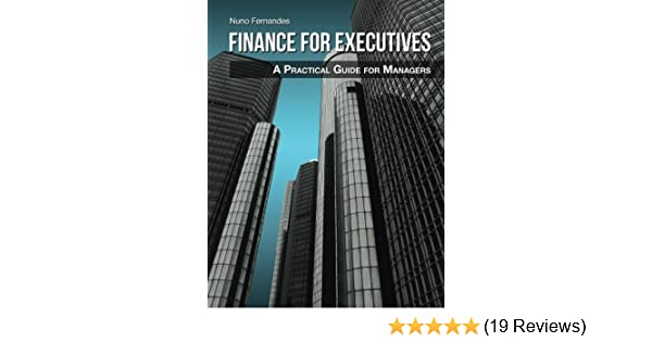 finance for executives a practical guide for managers nuno