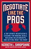 img - for Negotiate Like the Pros: A Top Sports Negotiator's Lessons for Making Deals, Building Relationships, and Getting What You Want book / textbook / text book
