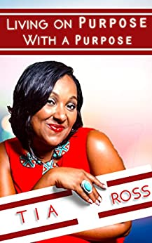 Living On Purpose With A Purpose by [Ross, Tia]