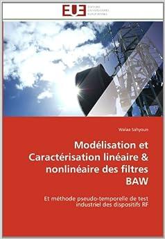 Book Modélisation et Caractérisation linéaire and nonlinéaire des filtres BAW: Et méthode pseudo-temporelle de test industriel des dispositifs RF (Omn.Univ.Europ.)