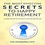 The Most Effective Secrets to Happy Retirement: Learn Secrets to Help You Retire by 50 | Tim Manning