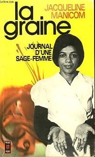La Graine : Journal d'une sage-femme (Presses pocket) par Jacqueline Manicom