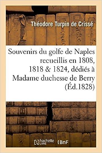 Souvenirs du golfe de Naples : recueillis en 1808, 1818 et 1824, dédiés à Madame duchesse de Berry pdf