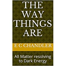 The Way Things Are: All Matter resolving to Dark Energy